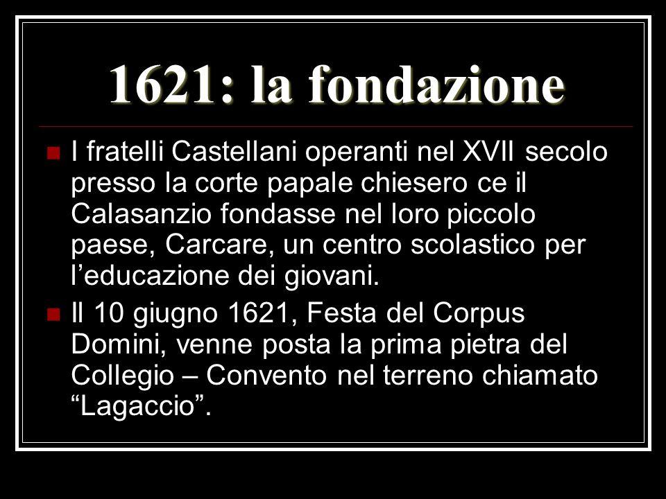 1621: la fondazione I fratelli Castellani operanti nel XVII secolo presso la corte papale chiesero ce il Calasanzio fondasse nel loro piccolo paese, C