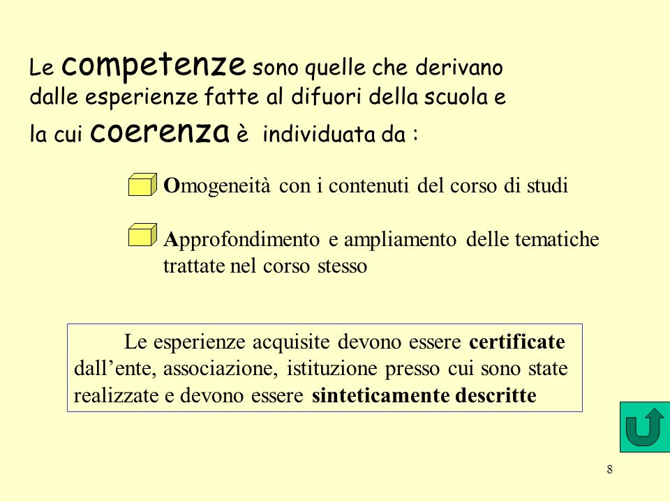 7 Crediti formativi D.M. 452 del 12/11/1998 Le esperienze che danno luogo ai crediti formativi si acquisiscono fuori dalla scuola attraverso: Attività