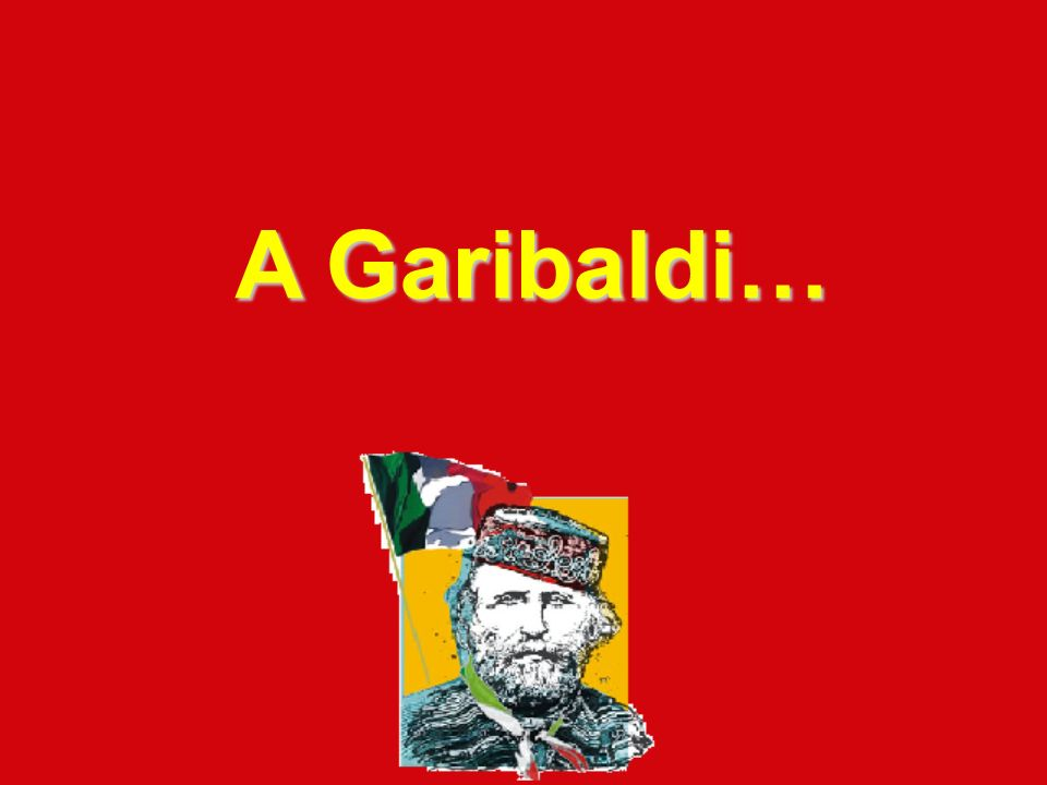 A Garibaldi…