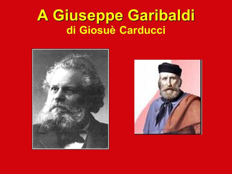 A Giuseppe Garibaldi A Giuseppe Garibaldi di Giosuè Carducci