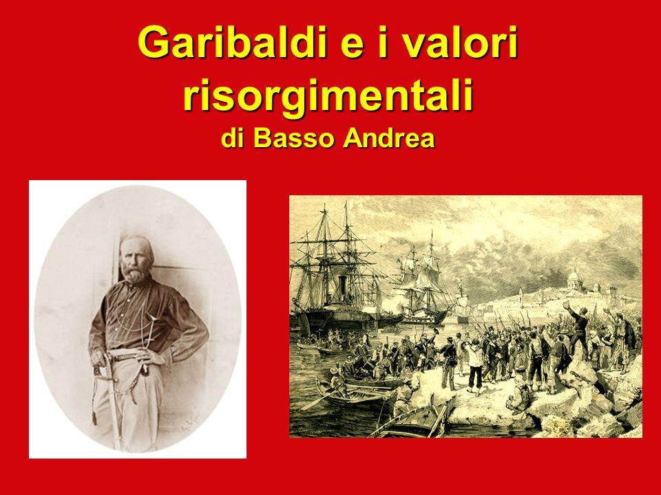 Garibaldi e i valori risorgimentali di Basso Andrea