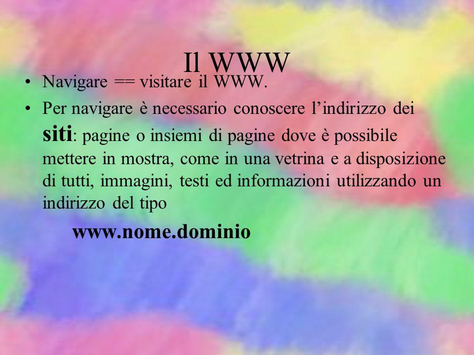 Il WWW E il più noto dei servizi di Internet. Il World Wide Web (la ragnatela mondiale) è un gigantesco deposito di informazioni in cui possiamo salta