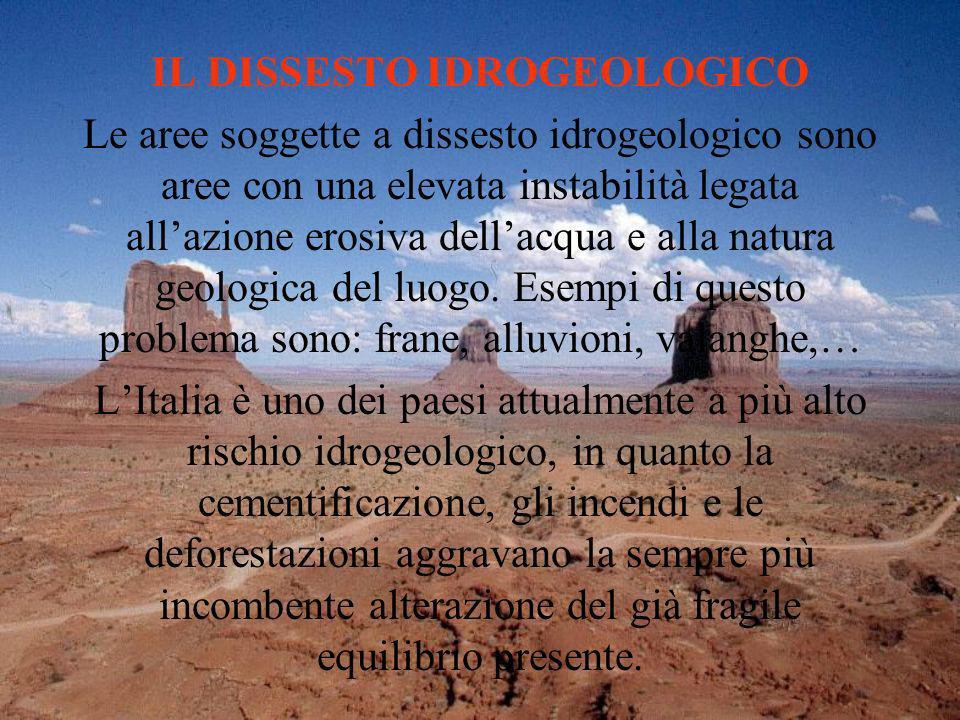 IL DISSESTO IDROGEOLOGICO Le aree soggette a dissesto idrogeologico sono aree con una elevata instabilità legata allazione erosiva dellacqua e alla na