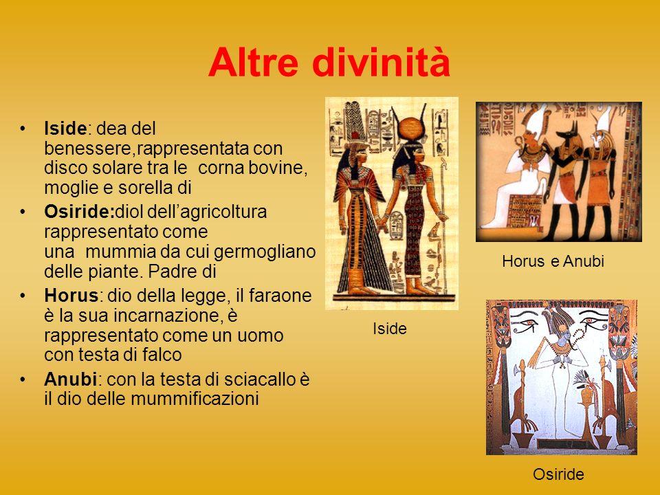 Altre divinità Iside: dea del benessere,rappresentata con disco solare tra le corna bovine, moglie e sorella di Osiride:diol dellagricoltura rappresen