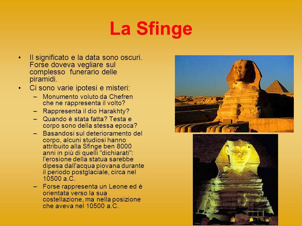 La Sfinge Il significato e la data sono oscuri. Forse doveva vegliare sul complesso funerario delle piramidi. Ci sono varie ipotesi e misteri: –Monume