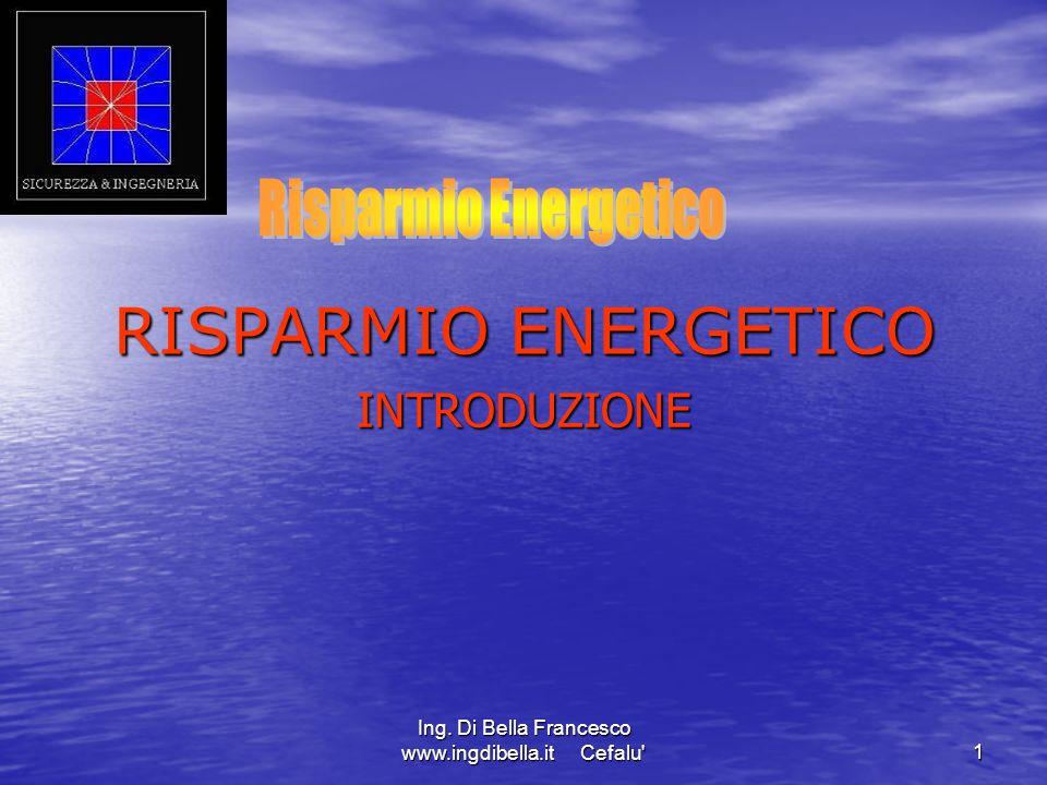 Ing. Di Bella Francesco www.ingdibella.it Cefalu' 1 RISPARMIO ENERGETICO INTRODUZIONE