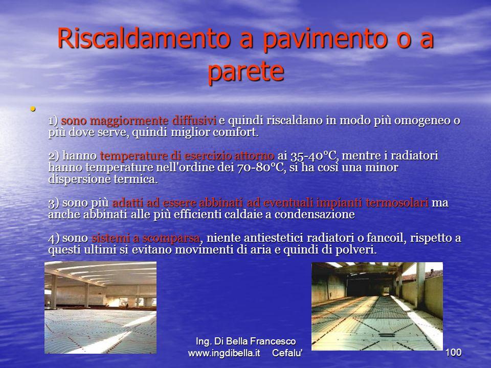 Ing. Di Bella Francesco www.ingdibella.it Cefalu'100 Riscaldamento a pavimento o a parete 1) sono maggiormente diffusivi e quindi riscaldano in modo p