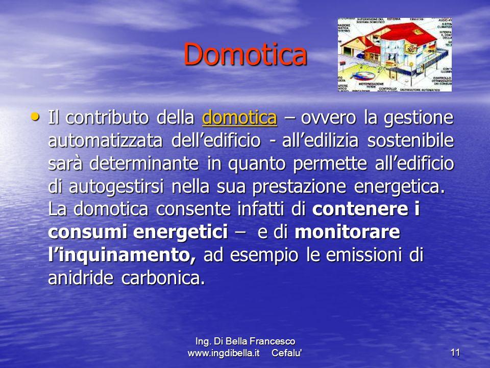 Ing. Di Bella Francesco www.ingdibella.it Cefalu'11 Il contributo della domotica – ovvero la gestione automatizzata delledificio - alledilizia sosteni