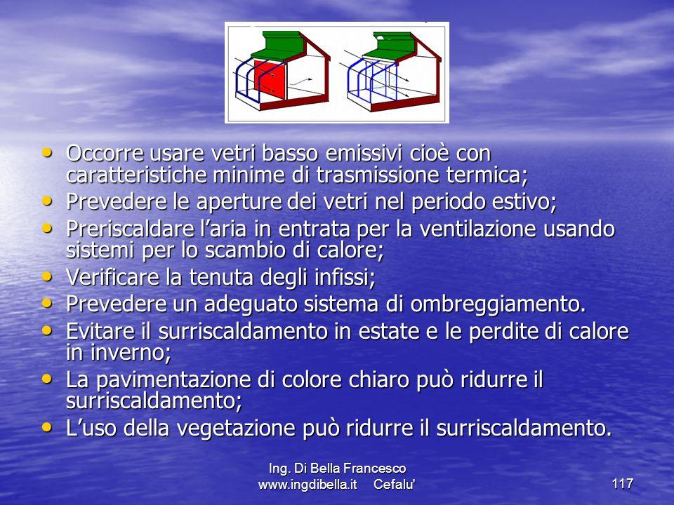 Ing. Di Bella Francesco www.ingdibella.it Cefalu'117 Occorre usare vetri basso emissivi cioè con caratteristiche minime di trasmissione termica; Occor