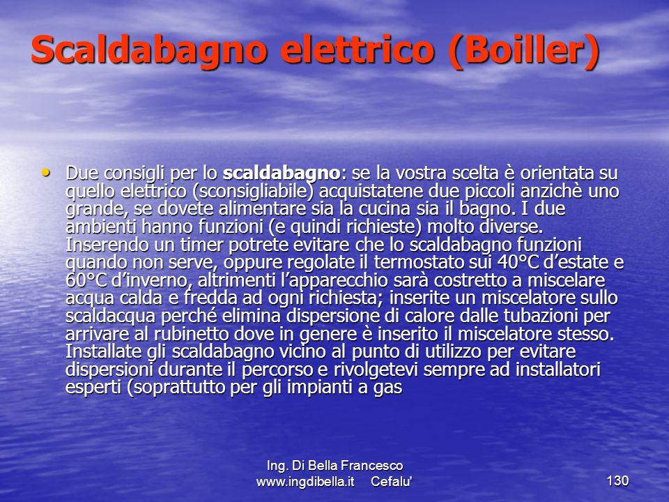 Ing. Di Bella Francesco www.ingdibella.it Cefalu'130 Scaldabagno elettrico (Boiller) Due consigli per lo scaldabagno: se la vostra scelta è orientata