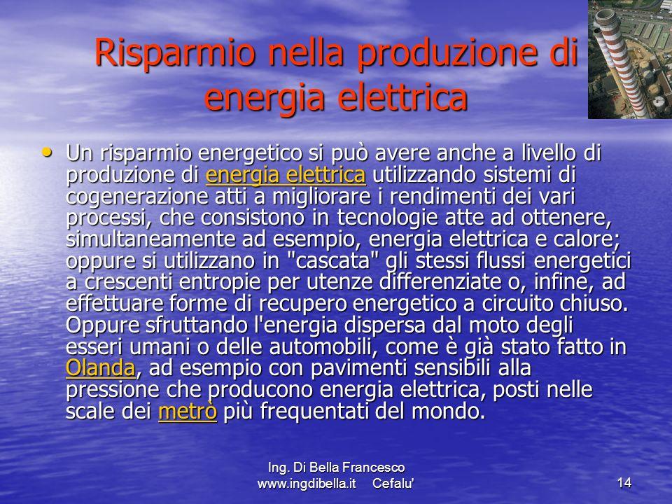 Ing. Di Bella Francesco www.ingdibella.it Cefalu'14 Risparmio nella produzione di energia elettrica Un risparmio energetico si può avere anche a livel