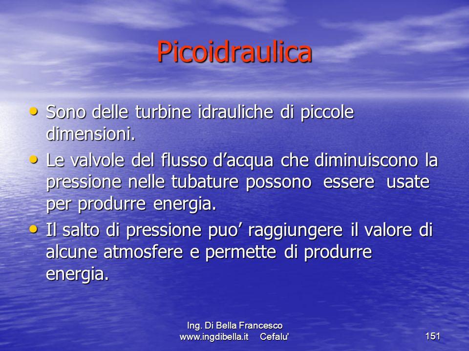Ing. Di Bella Francesco www.ingdibella.it Cefalu'151 Picoidraulica Sono delle turbine idrauliche di piccole dimensioni. Sono delle turbine idrauliche