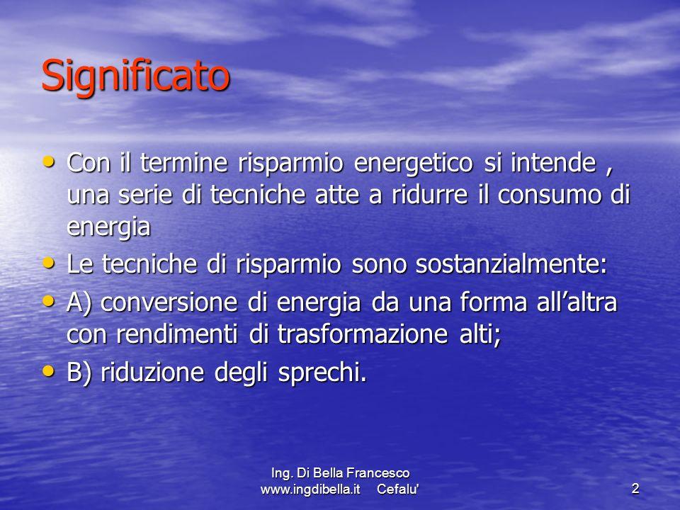 Ing. Di Bella Francesco www.ingdibella.it Cefalu'2 Con il termine risparmio energetico si intende, una serie di tecniche atte a ridurre il consumo di