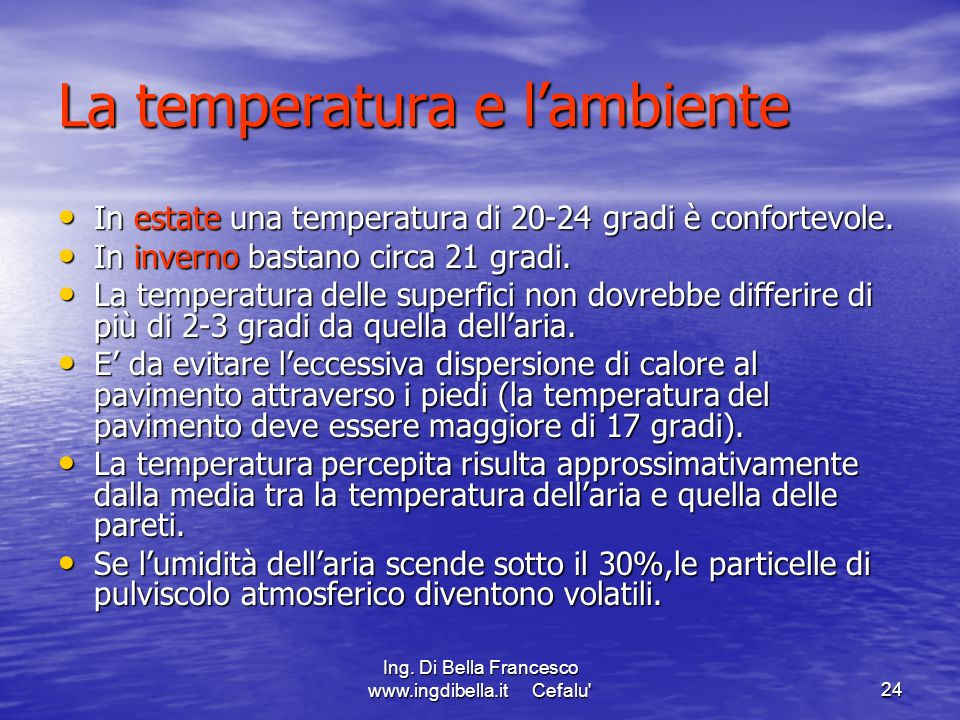 Ing. Di Bella Francesco www.ingdibella.it Cefalu'24 La temperatura e lambiente In estate una temperatura di 20-24 gradi è confortevole. In estate una