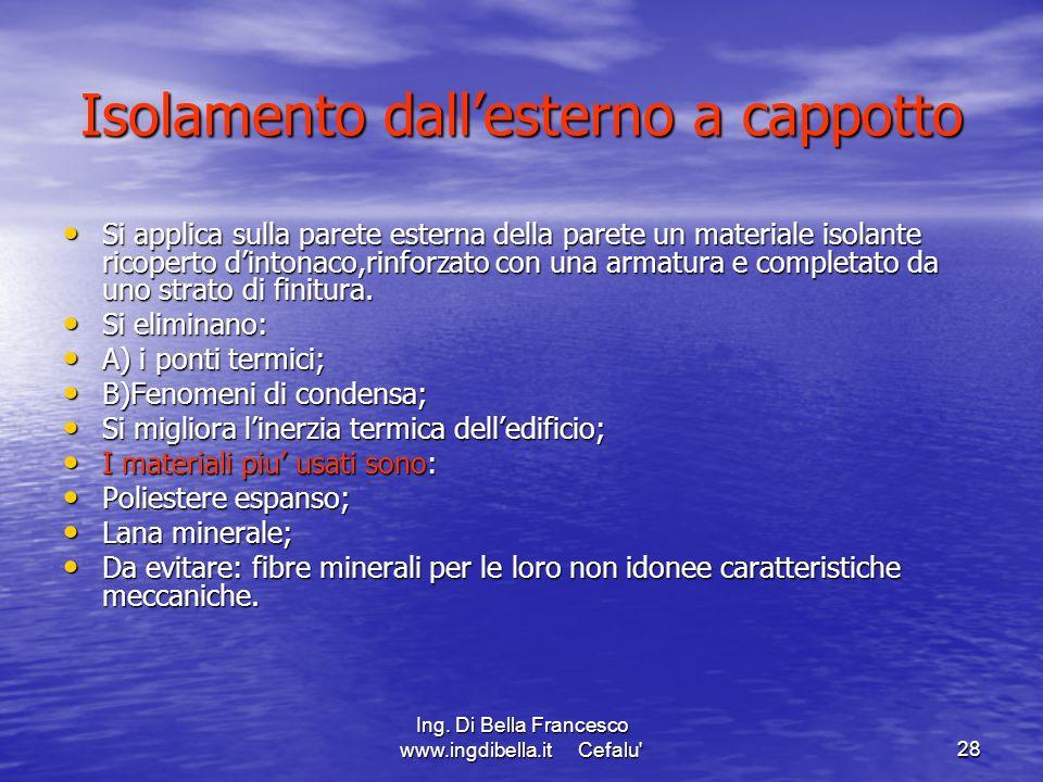 Ing. Di Bella Francesco www.ingdibella.it Cefalu'28 Isolamento dallesterno a cappotto Si applica sulla parete esterna della parete un materiale isolan