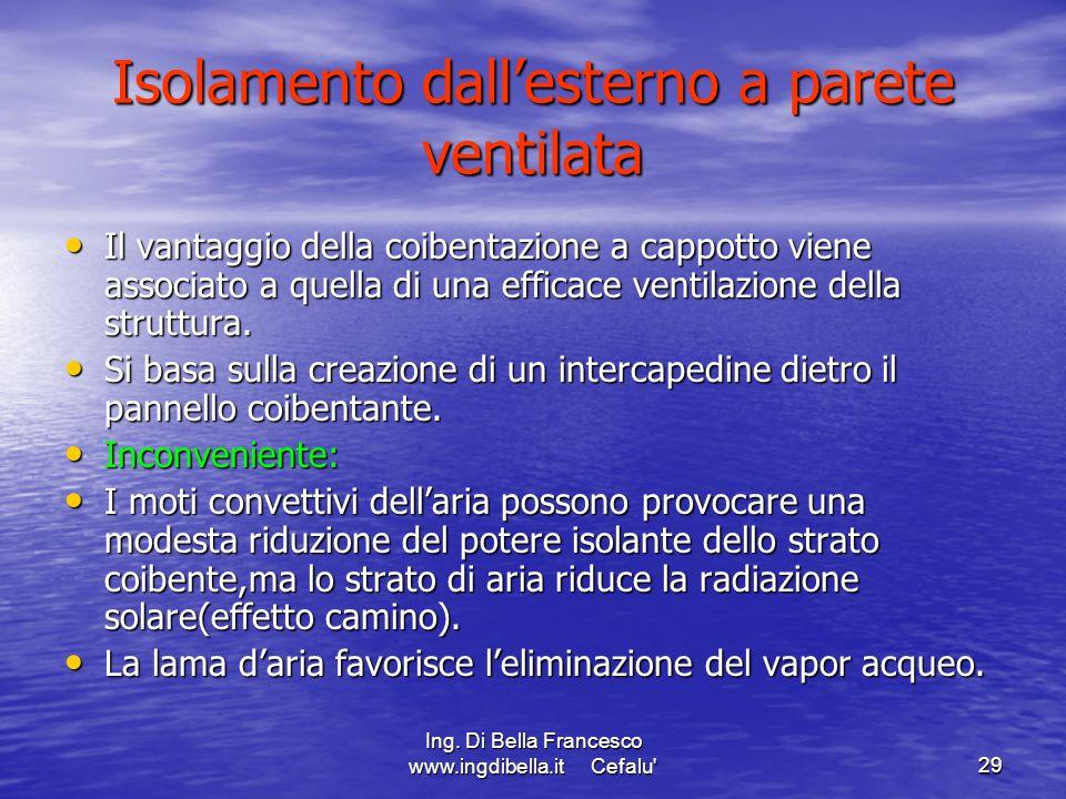 Ing. Di Bella Francesco www.ingdibella.it Cefalu'29 Isolamento dallesterno a parete ventilata Il vantaggio della coibentazione a cappotto viene associ