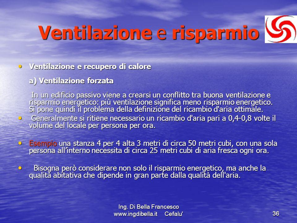 Ing. Di Bella Francesco www.ingdibella.it Cefalu'36 Ventilazione e risparmio Ventilazione e recupero di calore a) Ventilazione forzata In un edificio