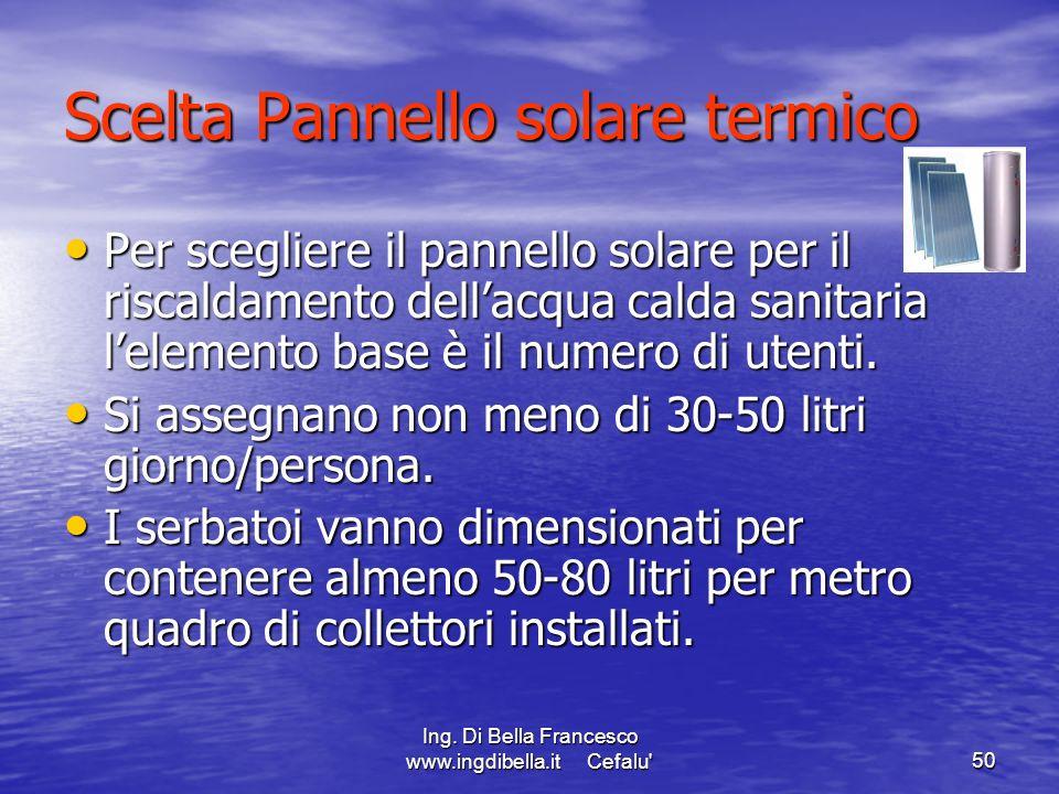 Ing. Di Bella Francesco www.ingdibella.it Cefalu'50 Scelta Pannello solare termico Per scegliere il pannello solare per il riscaldamento dellacqua cal