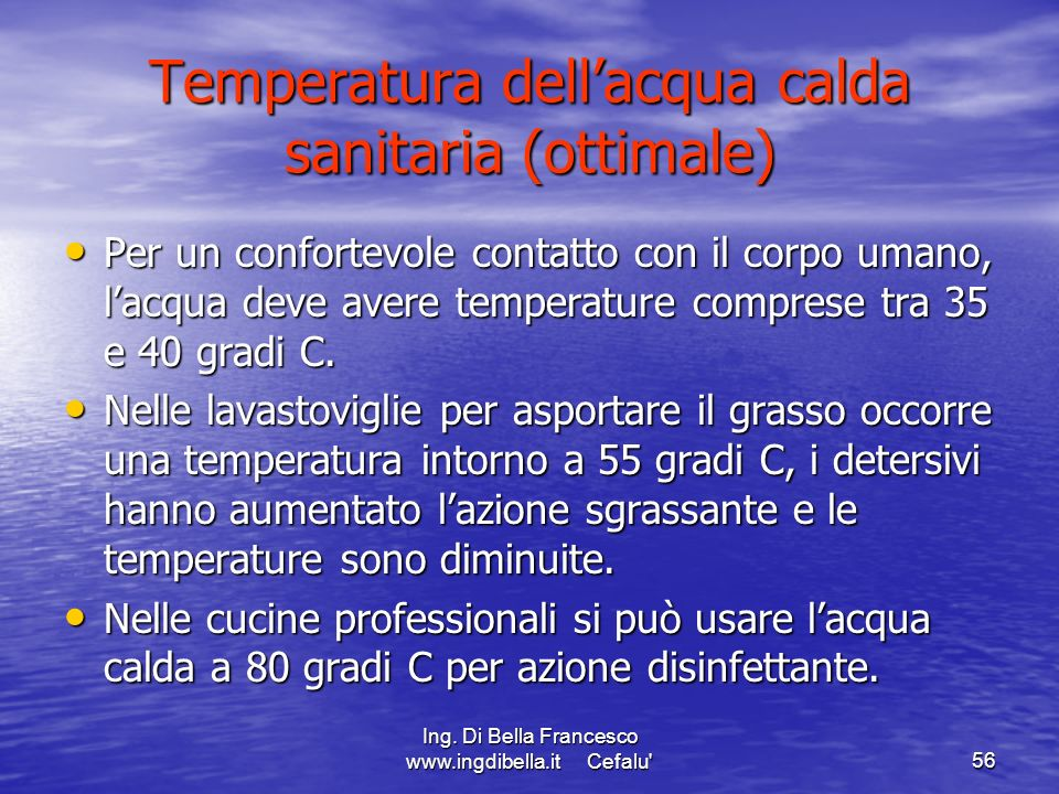 Ing. Di Bella Francesco www.ingdibella.it Cefalu'56 Temperatura dellacqua calda sanitaria (ottimale) Per un confortevole contatto con il corpo umano,