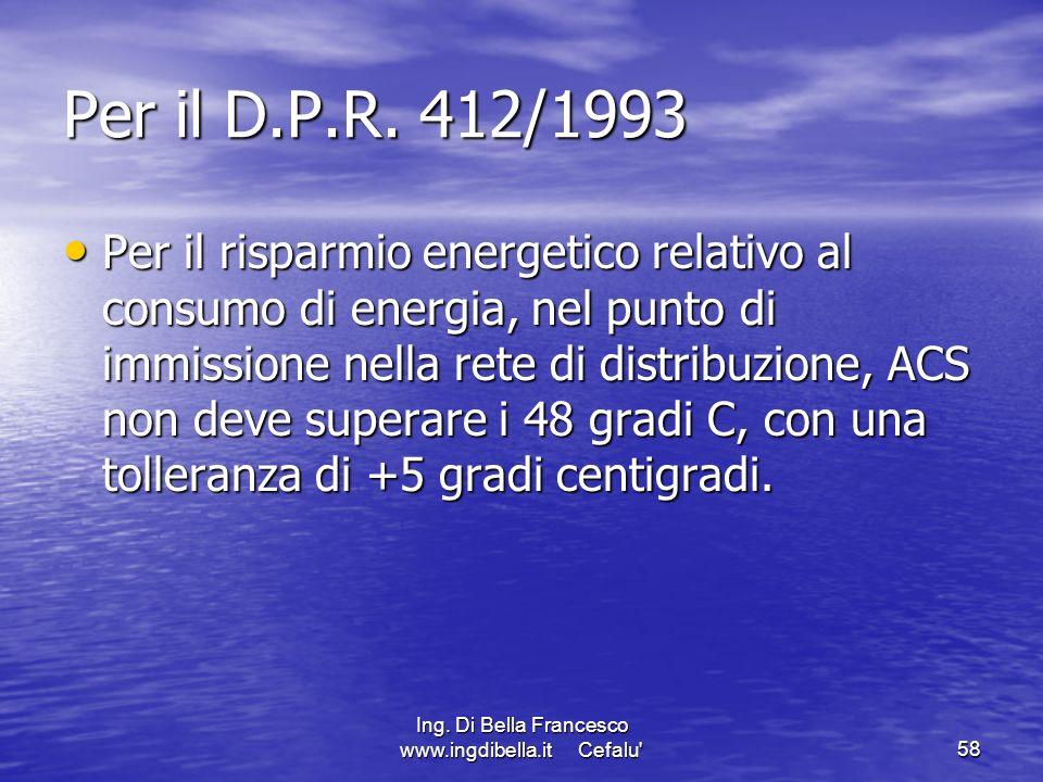 Ing. Di Bella Francesco www.ingdibella.it Cefalu'58 Per il D.P.R. 412/1993 Per il risparmio energetico relativo al consumo di energia, nel punto di im