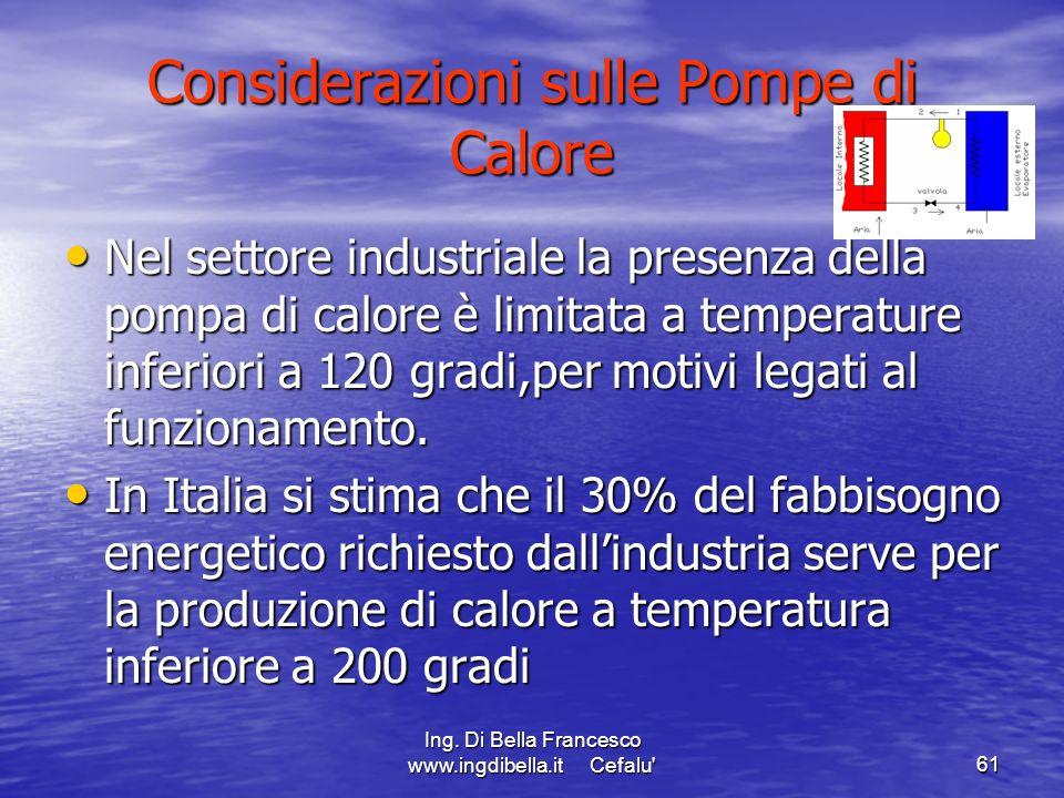 Ing. Di Bella Francesco www.ingdibella.it Cefalu'61 Considerazioni sulle Pompe di Calore Nel settore industriale la presenza della pompa di calore è l