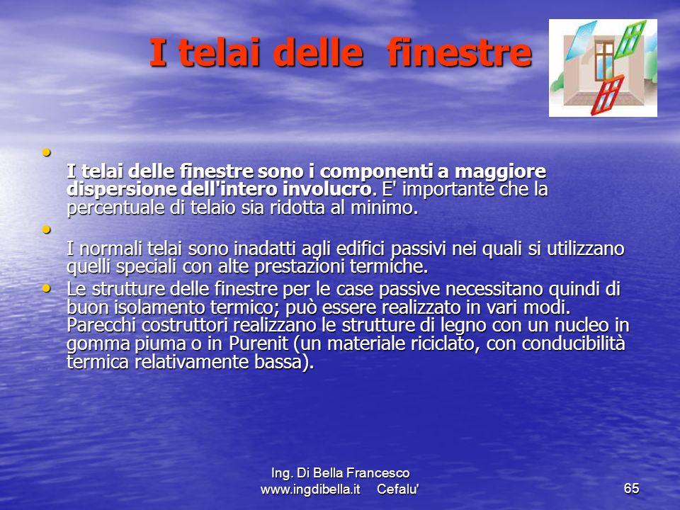 Ing. Di Bella Francesco www.ingdibella.it Cefalu'65 I telai delle finestre I telai delle finestre sono i componenti a maggiore dispersione dell'intero