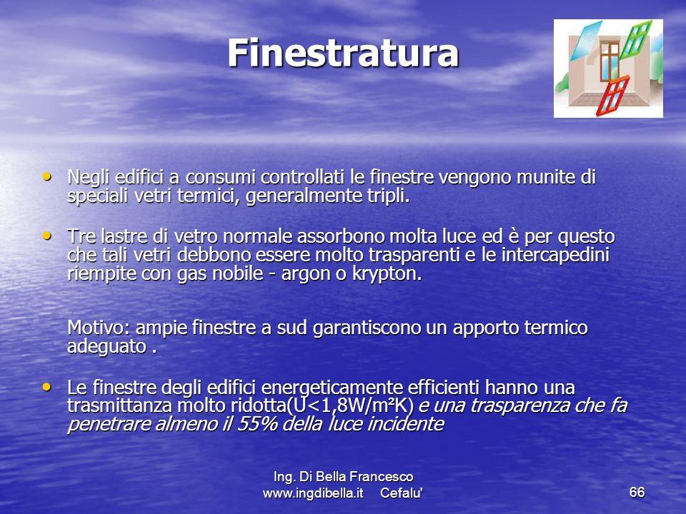 Ing. Di Bella Francesco www.ingdibella.it Cefalu'66 Finestratura Negli edifici a consumi controllati le finestre vengono munite di speciali vetri term