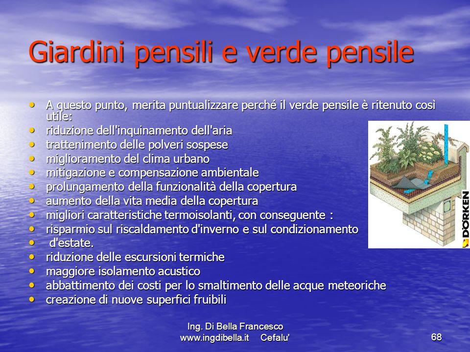 Ing. Di Bella Francesco www.ingdibella.it Cefalu'68 Giardini pensili e verde pensile A questo punto, merita puntualizzare perché il verde pensile è ri
