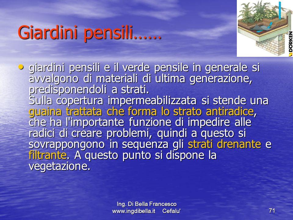 Ing. Di Bella Francesco www.ingdibella.it Cefalu'71 Giardini pensili…… giardini pensili e il verde pensile in generale si avvalgono di materiali di ul