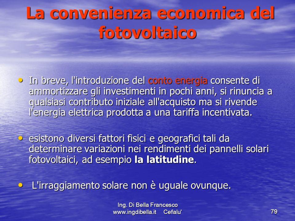 Ing. Di Bella Francesco www.ingdibella.it Cefalu'79 La convenienza economica del fotovoltaico La convenienza economica del fotovoltaico In breve, l'in