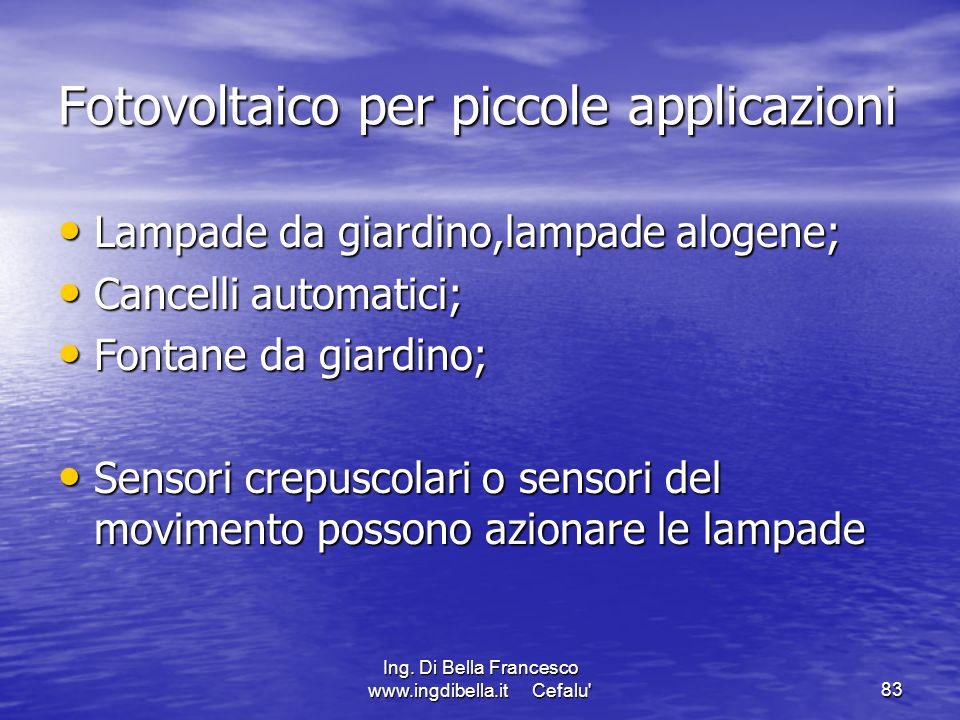 Ing. Di Bella Francesco www.ingdibella.it Cefalu'83 Fotovoltaico per piccole applicazioni Lampade da giardino,lampade alogene; Lampade da giardino,lam