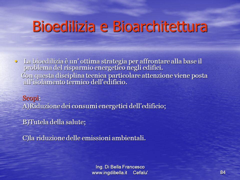 Ing. Di Bella Francesco www.ingdibella.it Cefalu'84 Bioedilizia e Bioarchitettura La bioedilizia è un' ottima strategia per affrontare alla base il pr