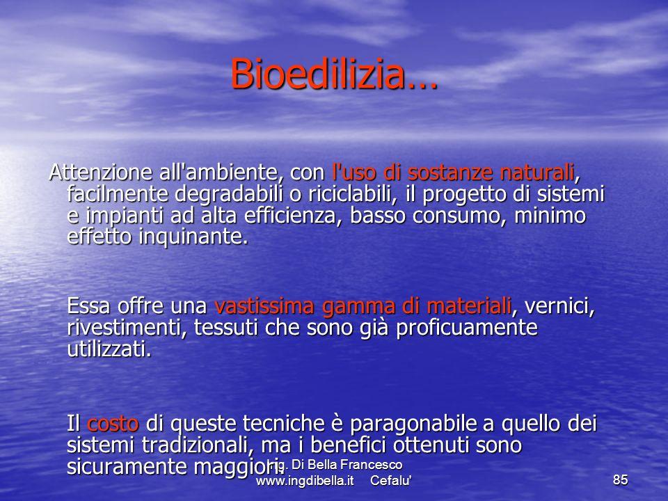 Ing. Di Bella Francesco www.ingdibella.it Cefalu'85 Bioedilizia… Attenzione all'ambiente, con l'uso di sostanze naturali, facilmente degradabili o ric