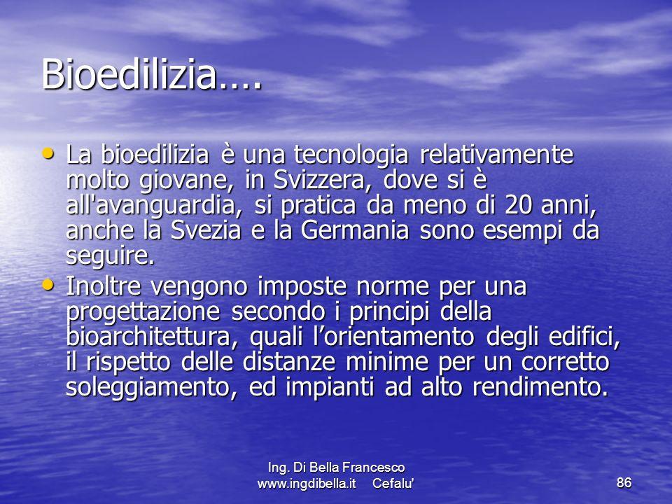 Ing. Di Bella Francesco www.ingdibella.it Cefalu'86 Bioedilizia…. La bioedilizia è una tecnologia relativamente molto giovane, in Svizzera, dove si è