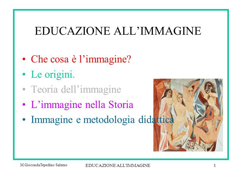 M.GiocondaTepedino Salerno EDUCAZIONE ALL IMMAGINE1 EDUCAZIONE ALLIMMAGINE Che cosa è limmagine.