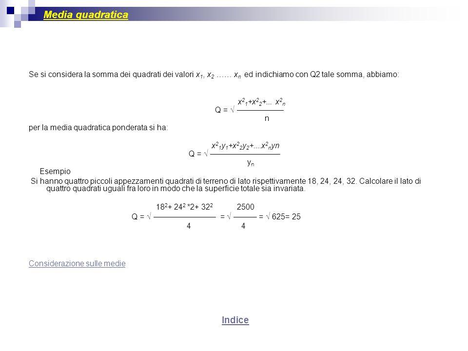 Media quadratica Se si considera la somma dei quadrati dei valori x 1, x 2 …… x n ed indichiamo con Q2 tale somma, abbiamo: x 2 1 +x 2 2 +... x 2 n Q