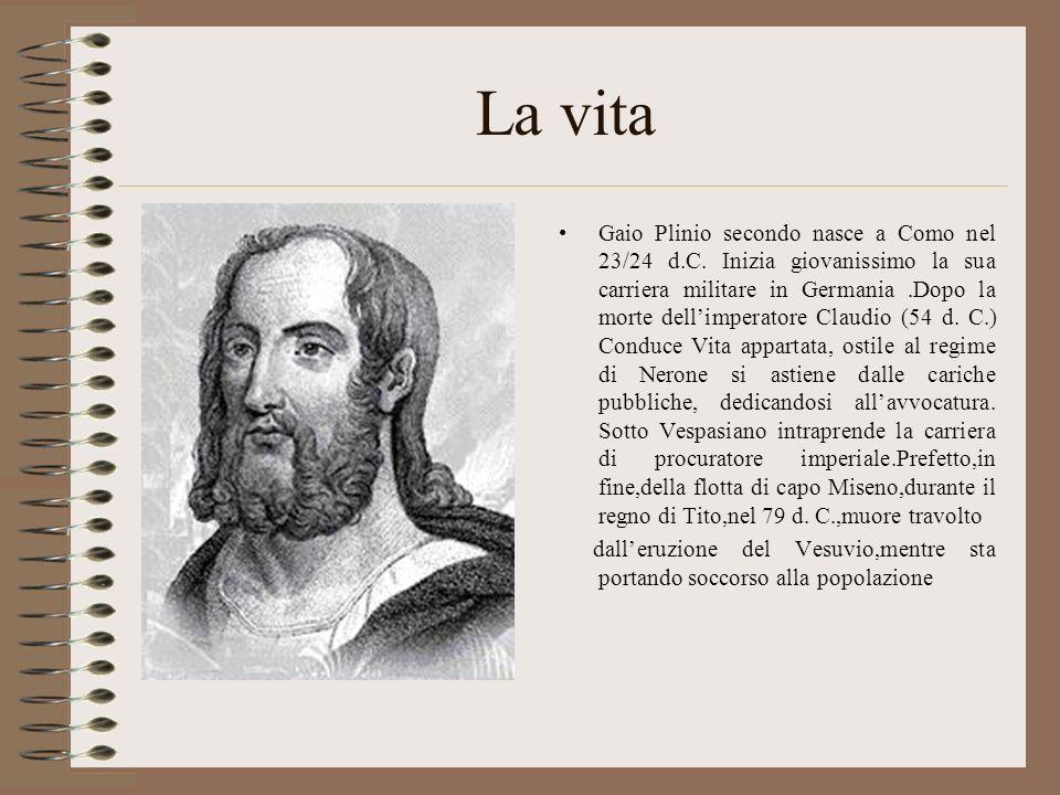 La vita Gaio Plinio secondo nasce a Como nel 23/24 d.C. Inizia giovanissimo la sua carriera militare in Germania.Dopo la morte dellimperatore Claudio