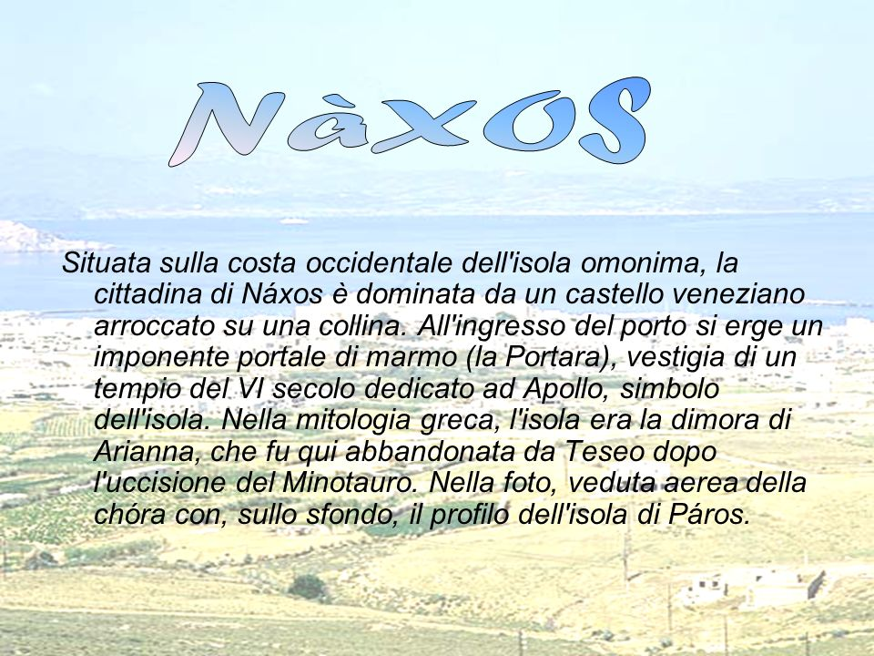 Situata sulla costa occidentale dell'isola omonima, la cittadina di Náxos è dominata da un castello veneziano arroccato su una collina. All'ingresso d