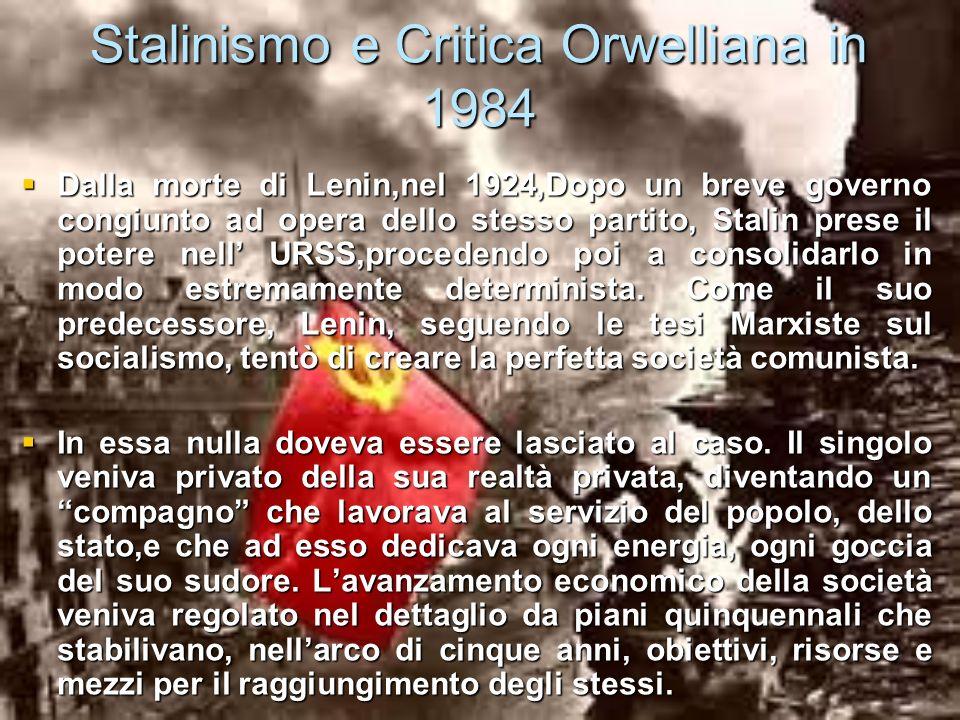 Stalinismo e Critica Orwelliana in 1984 Dalla morte di Lenin,nel 1924,Dopo un breve governo congiunto ad opera dello stesso partito, Stalin prese il p