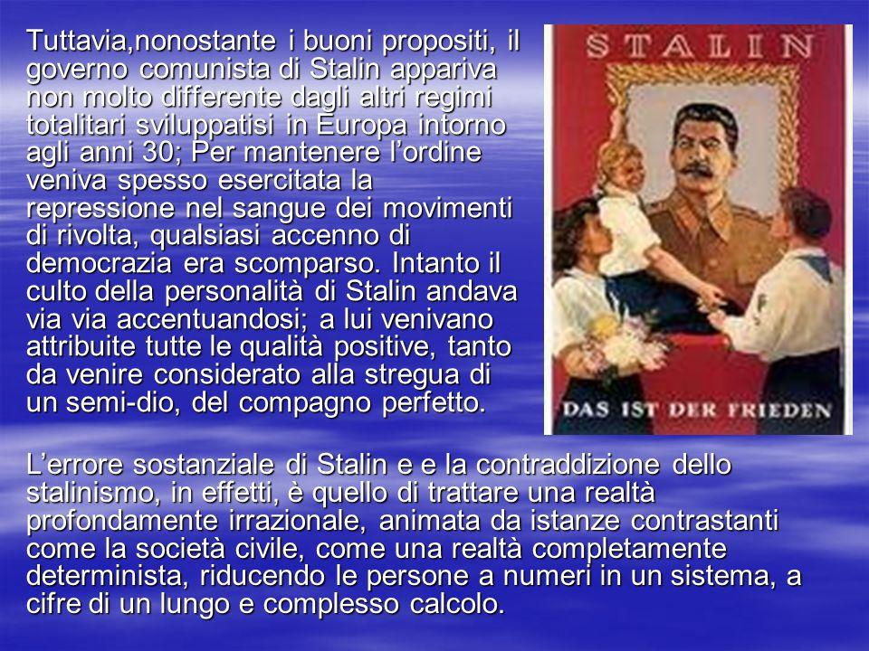Tuttavia,nonostante i buoni propositi, il governo comunista di Stalin appariva non molto differente dagli altri regimi totalitari sviluppatisi in Euro