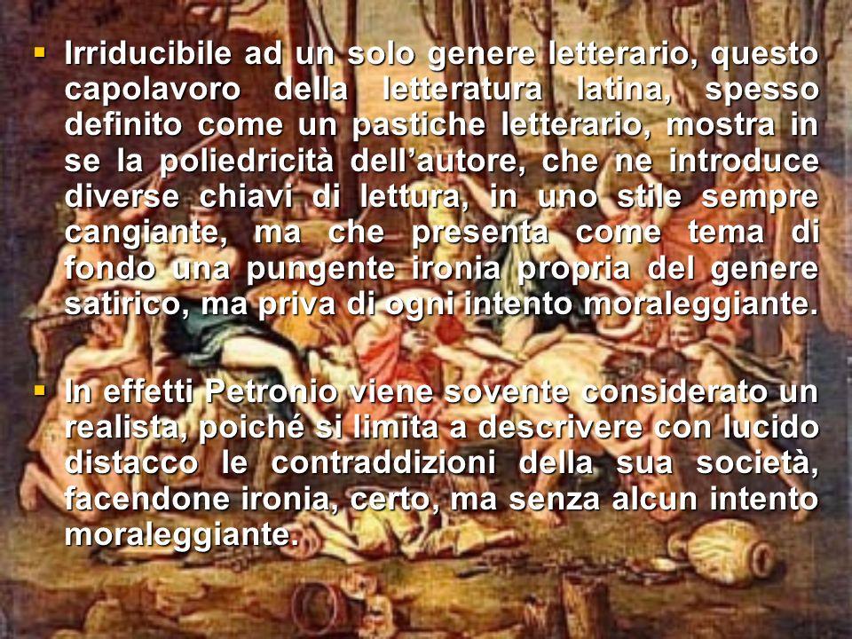 Irriducibile ad un solo genere letterario, questo capolavoro della letteratura latina, spesso definito come un pastiche letterario, mostra in se la po