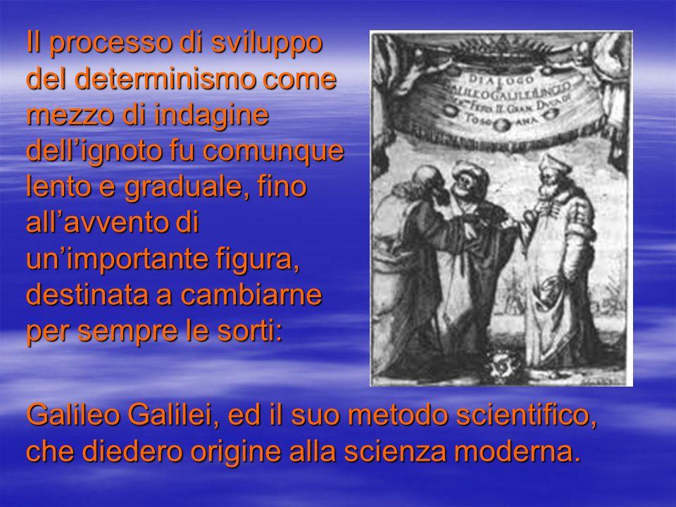 Galileo Galilei Nato a Pisa nel 1564 e morto ad Arcetri nel 1642,Galilei viene considerato il padre della scienza moderna e non a caso,visto che fu proprio lui a inventare il cosiddetto Metodo Scientifico,che consente lanalisi sistematica del fenomeno,per ricavarne leggi quanto più oggettive possibile.