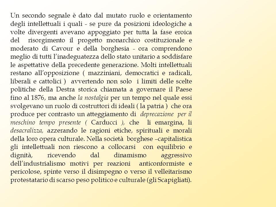 Un secondo segnale è dato dal mutato ruolo e orientamento degli intellettuali i quali - se pure da posizioni ideologiche a volte divergenti avevano ap