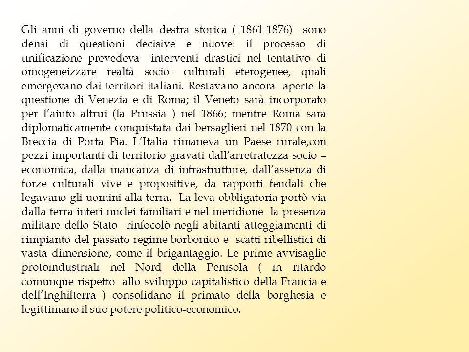 Gli anni di governo della destra storica ( 1861-1876) sono densi di questioni decisive e nuove: il processo di unificazione prevedeva interventi drast