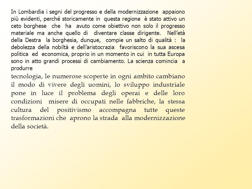 In Lombardia i segni del progresso e della modernizzazione appaiono più evidenti, perché storicamente in questa regione è stato attivo un ceto borghese che ha avuto come obiettivo non solo il progresso materiale ma anche quello di diventare classe dirigente.