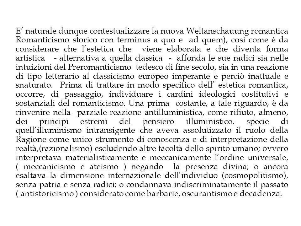E naturale dunque contestualizzare la nuova Weltanschauung romantica Romanticismo storico con terminus a quo e ad quem), così come è da considerare ch