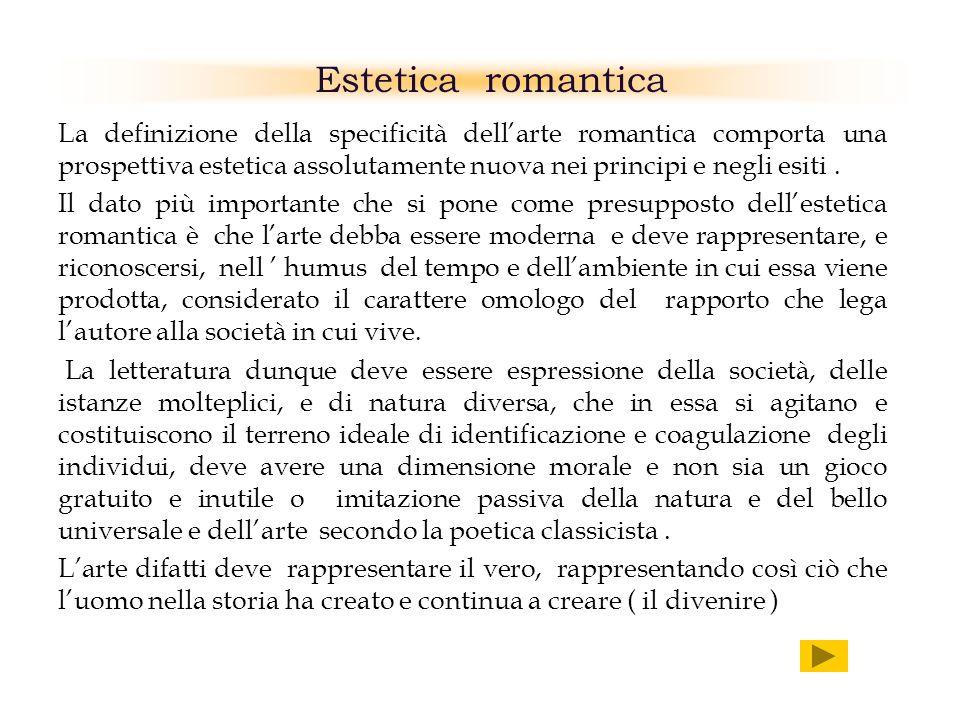 Estetica romantica La definizione della specificità dellarte romantica comporta una prospettiva estetica assolutamente nuova nei principi e negli esit