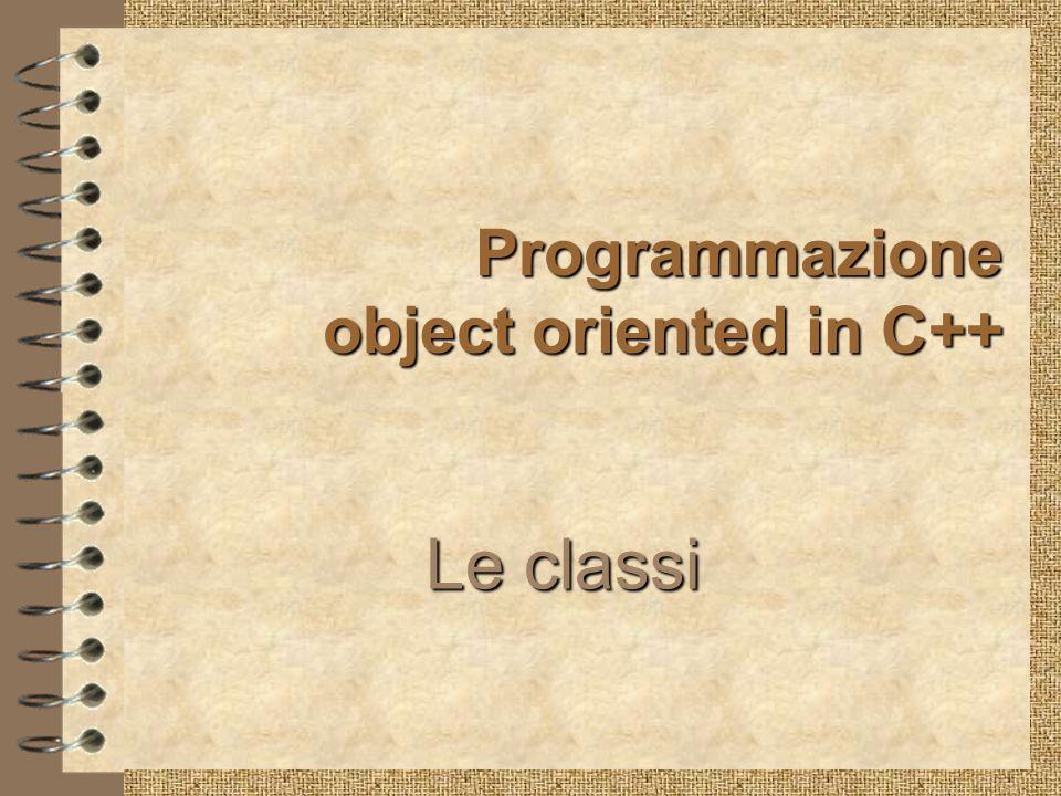 Programmazione object oriented in C++ Le classi