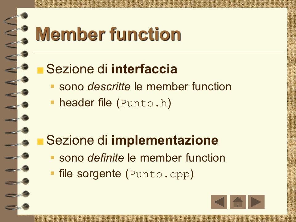 Chiamate di member function Avvengono mediante gli operatori. e -> Es. Punto pt, *p_punto; pt.Print(); p_punto->Set();