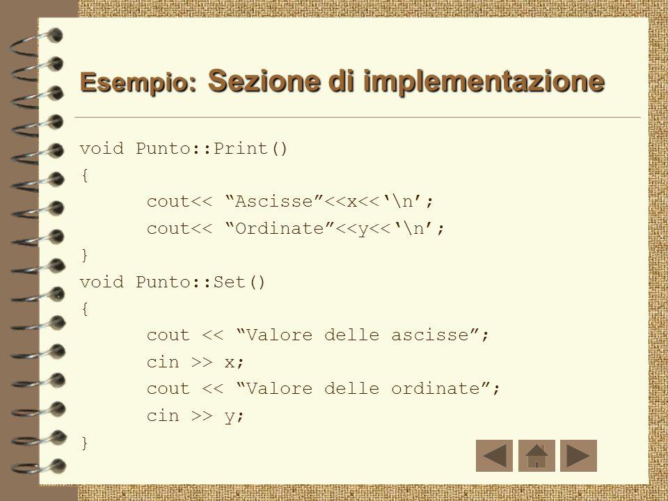 Esempio: Sezione di interfaccia class Punto{ public: void Set(); void Print(); private: float x, y; };